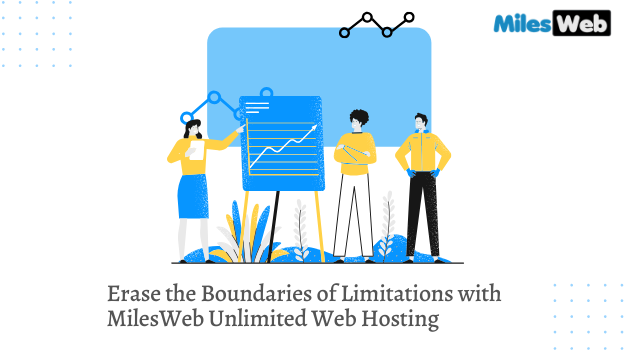 Erase the Boundaries of Limitations with MilesWeb Unlimited Web Hosting